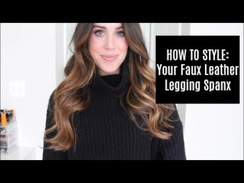 How To Style: Faux Leather Legging SPANX ~ 4 Ways