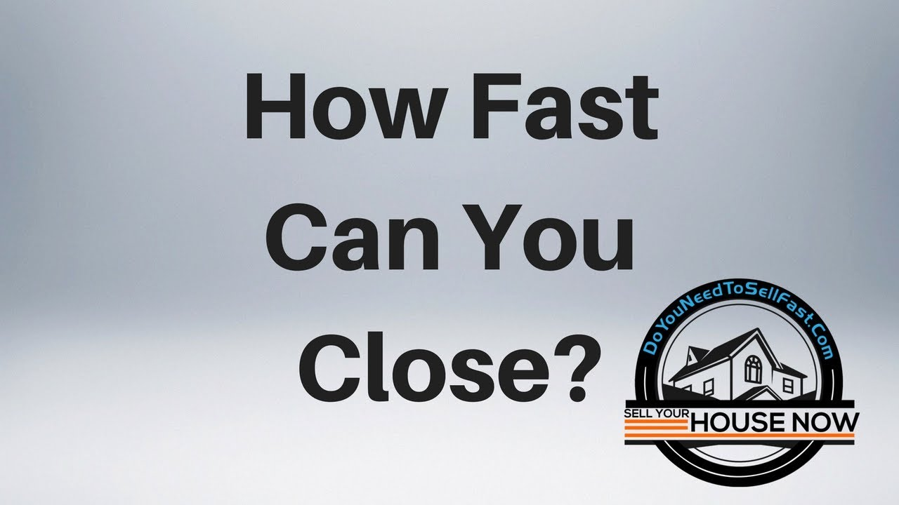 How Fast Can You Close-DoYouNeedToSellFast.com