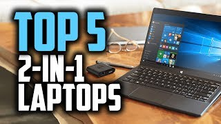 Best 2-in-1 Laptops in 2018 - Which Is The Best 2 in 1 Laptop?