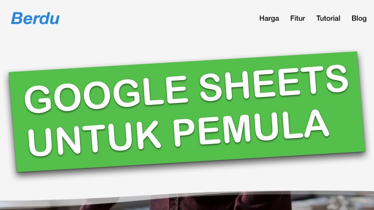 cara menggunakan google sheets untuk pemula bahasa indonesia berdu id