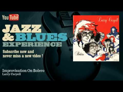 Larry Coryell - Improvisation On Bolero