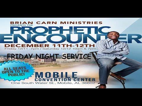 Prophet Brian Carn @prophetcarn Prophetic Encounters 12-11-15 Mobile, AL Friday Night Service