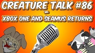 "Creature Talk Ep86 ""XBOX ONE AND SEAMUS RETURNS"" 11/23/13 Video Podcast"