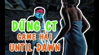 DũngCT Chơi game hài giải trí Until Dawn