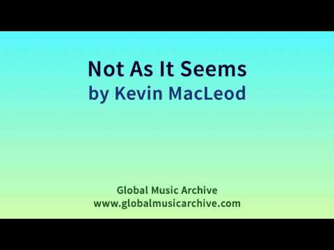 Not As It Seems by Kevin MacLeod 1 HOUR