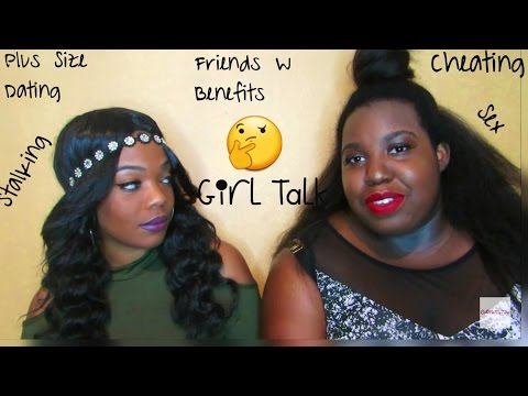 Girl Talk: Plus Size Dating/Friend's with Benefits/Cheating/IG Stalking & More Feat:FednaJ