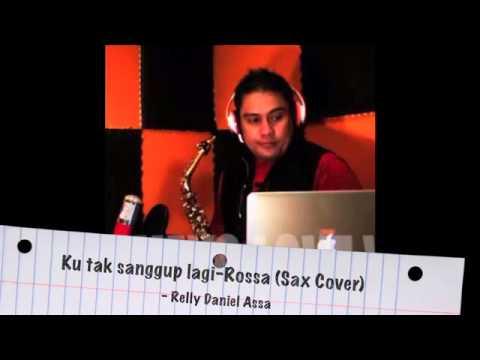Ku Tak Sanggup Lagi - Rossa (Saxophone Cover)
