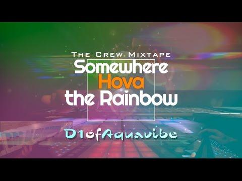 Somewhere Hova The Rainbow (Crew Mixtape) - D1ofAquavibe