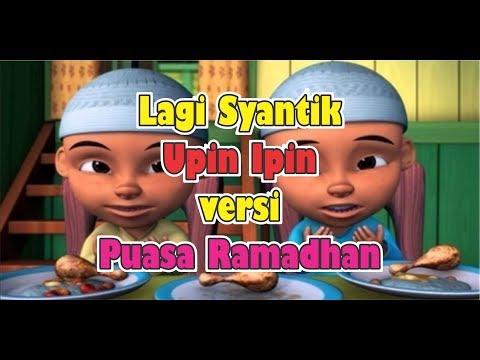Lirik Lagi Syantik Upin Ipin, Versi Puasa Ramadhan, Lirik Lagu Parodi Siti Badriah