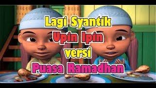 Lirik Lagi Syantik Upin Ipin, Versi Puasa Ramadhan, Lirik Lagu Parodi Siti Badriah Mp3