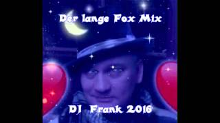 Der lange Fox Mix - DJ  Frank 2016