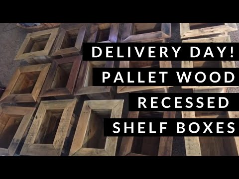 Delivery Day! Pallet Wood Shelf Boxes