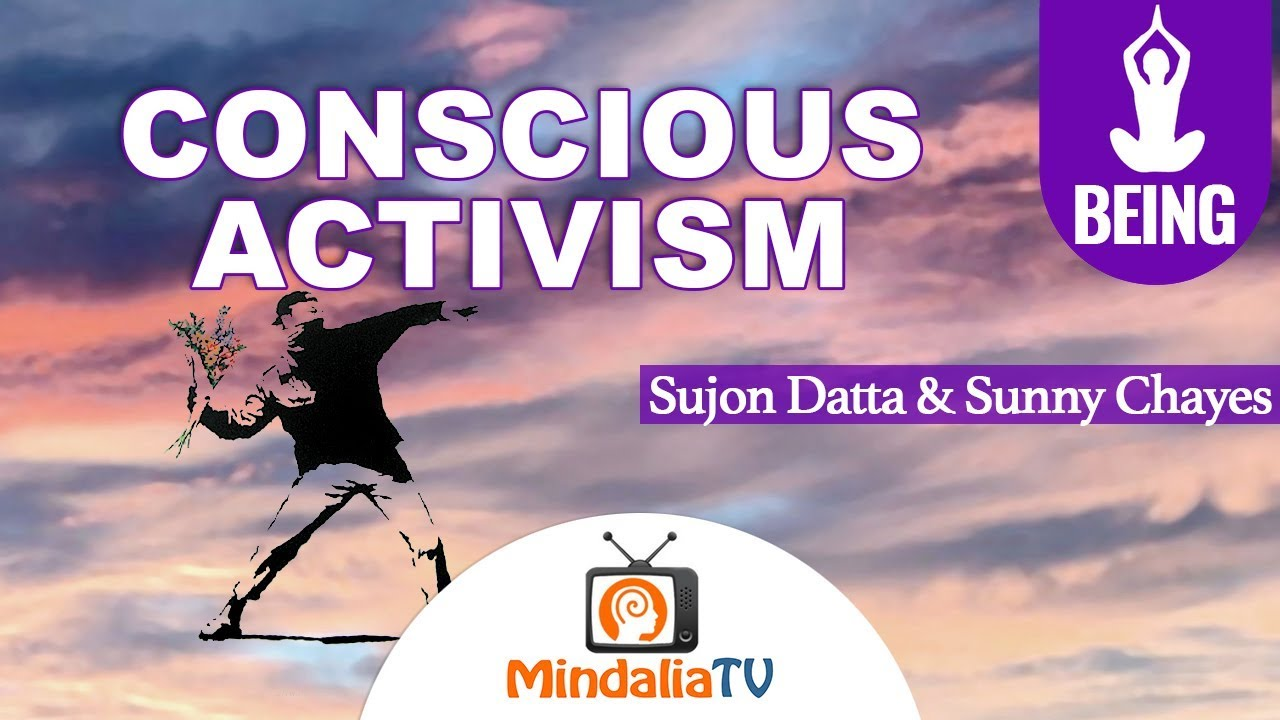 Conscious Activism, Sujon Datta & Sunny Chayes