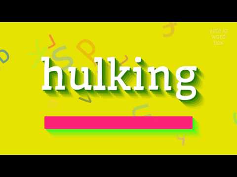 """How to say """"hulking""""! (High Quality Voices)"""