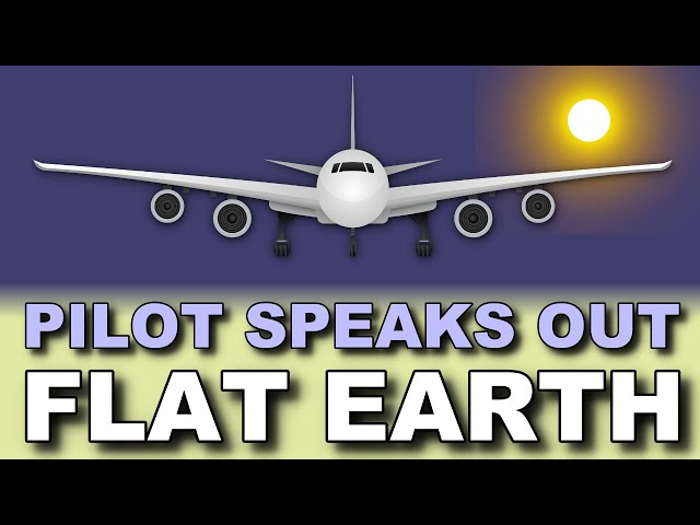 Pilot speaks out!  FLAT EARTH