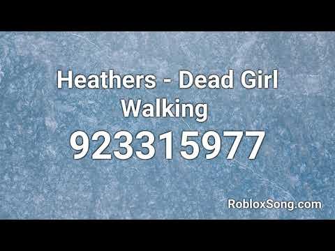 Heathers Dead Girl Walking Roblox Id Music Code Youtube
