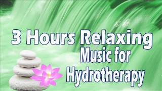 3 Hours Relaxing Music for Hydrotherapy