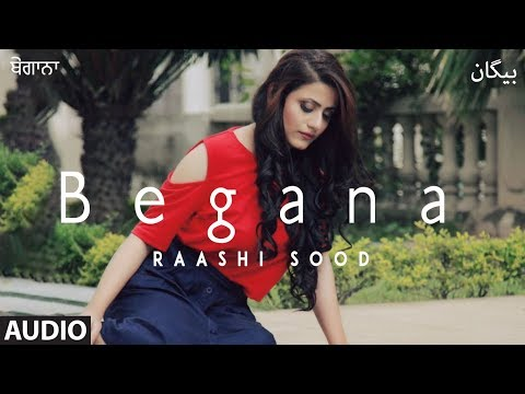 Raashi Sood: Begana (Full Audio Song) Navi Ferozepurwala | Harley Josan | Latest Punjabi Songs