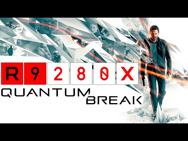 Quantum Break - R9 280x + Phenom Ii X4 965 Be (maxed)