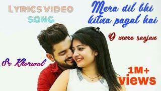 mera-dil-bhi-kitna-pagal-hai--o-mere-saajan--full-lyrics--new-version----song--2019