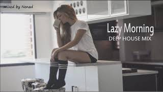 Deep House Mix 2019 -Lazy Morning-