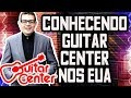 CONHECENDO GUITAR CENTER ESTADOS UNIDOS