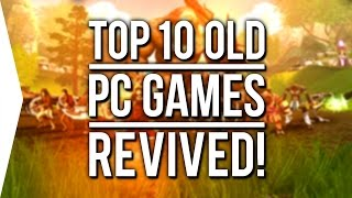 Top 10 Old PC Games ►Revived/Remade/Modded◄ fan-made!