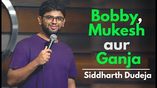 Bobby, Mukesh aur Ganja | Stand Up Comedy by Siddharth Dudeja