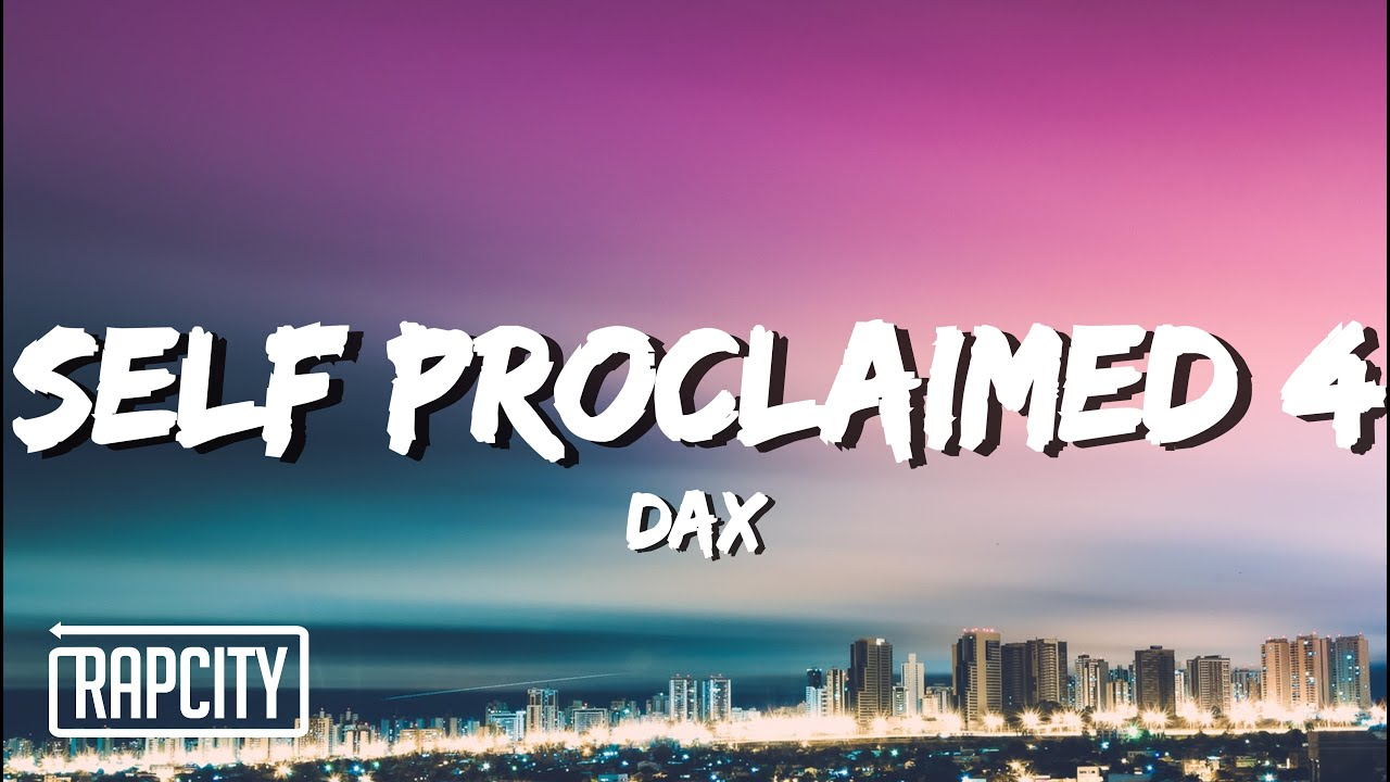 Dax - SELF PROCLAIMED 4 (Lyrics)