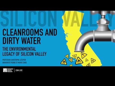 CHM Live │ Cleanrooms and Dirty Water: The Environmental Legacy of Silicon Valley