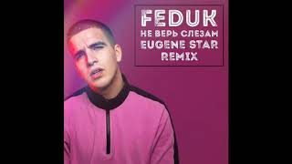 "Download Feduk ""Не верь слезам"" NEW REMIX 2019 Mp3 and Videos"
