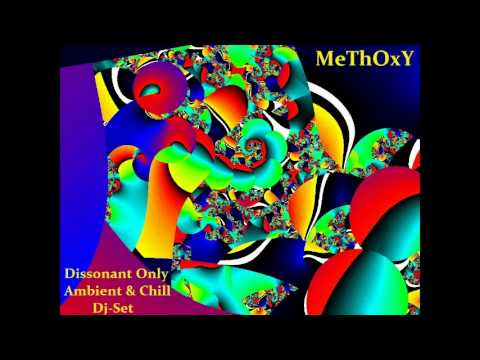 MeThOxY   Dissonant Only Ambient & Chill Dj Set