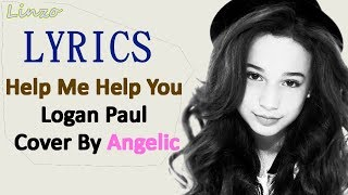 Help Me Help You - Logan Paul ft. Why Don't We (Angelic cover) (LYRICS)