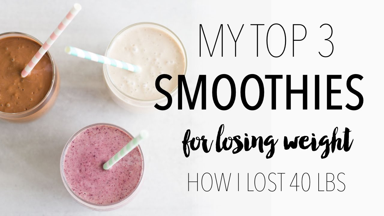 My Top 3 Weight Loss Smoothie Recipes How I Lost 40 Lbs Youtube