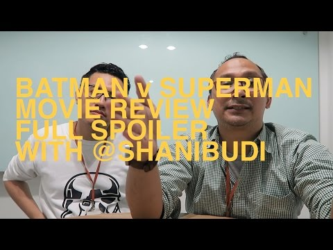 Reviewing Batman v Superman with Shani Budi (Spoiler)