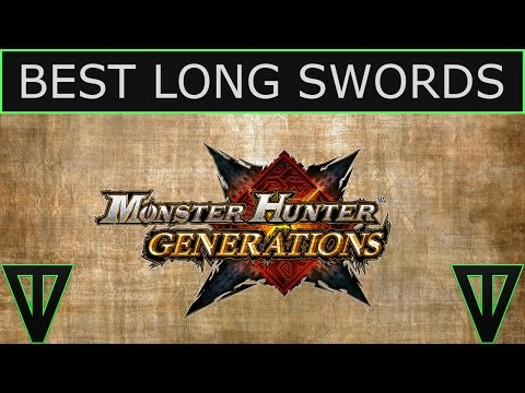 Monster Hunter Gen. - Best Long Swords