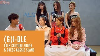 (G)I-DLE talk culture shock \u0026 guess Aussie slang