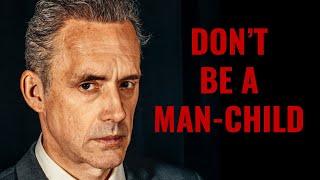 DON'T BE A MAN-CHILD – Dr. Jordan Peterson