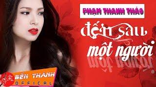 Đến Sau Một Người - Tuyển tập những bài hát nhạc trẻ hay nhất của Phạm Thanh Thảo