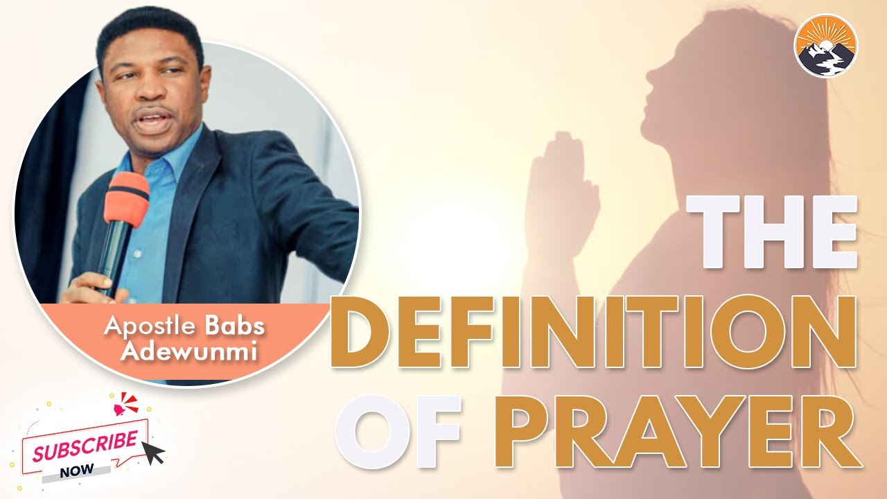 Download THE DEFINITION OF PRAYER     APOSTLE BABS ADEWUNMI