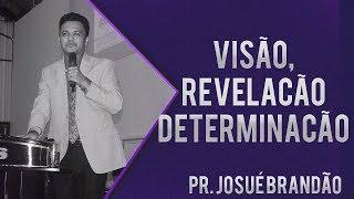 Pastor Josué Brandão - Visão, Revelação e Determinação