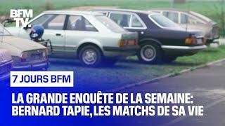 La grande enquête de la semaine: Bernard Tapie, les matchs de sa vie