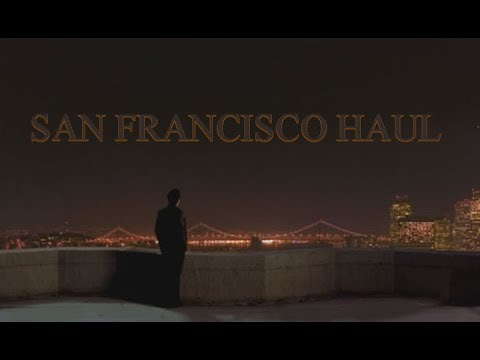 SAN FRANCISCO HAUL!