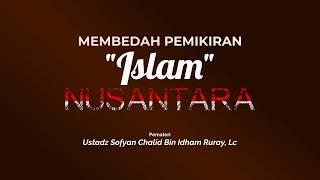 Membedah Pemikiran 'Islam' Nusantara - Ustadz Sofyan Chalid bin Idham Ruray, Lc - Stafaband