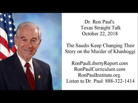 Ron Paul's Texas Straight Talk 10/22/18: What Should We Do About the Saudis and Khashoggi?