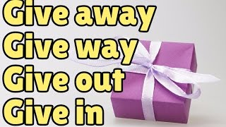 Difference between give away, give way, give out, and give in