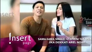 Sama Single, SYAHRINI Mau Pacaran Sama ARIEL NOAH - Insert 16 Mei 2018