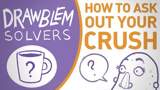 How To Ask Out Your Crush - DRAWBLEM SOLVERS
