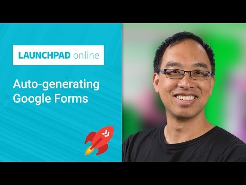 Launchpad Online: Auto-generating Google Forms