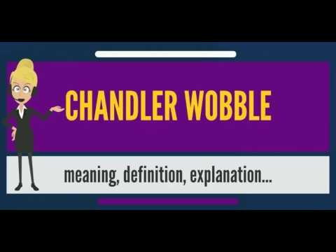 What is CHANDLER WOBBLE? What does CHANDLER WOBBLE mean? CHANDLER WOBBLE meaning